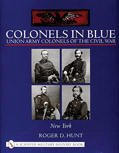 Colonels in Blue: New York: Union Army Colonels of the Civil War (Schiffer Military History): Hunt,...