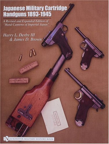 9780764317804: Japanese Military Cartridge Handguns 1893-1945 a Revised and Expanded Edition of Hand Cannons of Imperial Japan