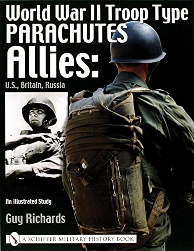 9780764317811: World War II Troop Type Parachutes: Allies: U.S., Britain, Russia an Illustrated Study