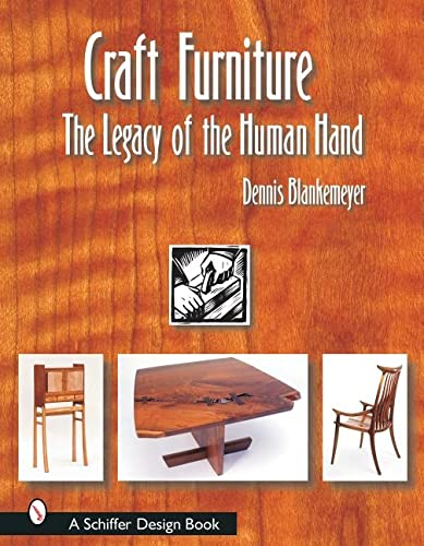 Craft Furniture: The Legacy of the Human Hand (Schiffer Design Books): Blankemeyer, Dennis
