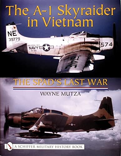 9780764317910: The A-1 Skyraider in Vietnam: The Spad's Last War (Schiffer Military History Book)