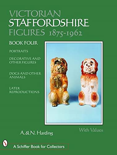 9780764317996: Victorian Staffordshire Figures 1875-1962: Portraits, Decorative & Other Figures, Dogs & Other Animals, Later Reproductions (A Schiffer Book for Collectors)