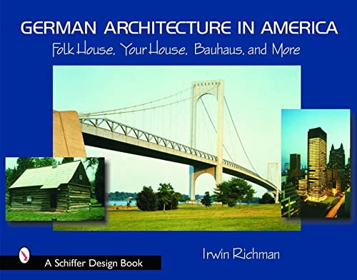 German Architecture in America: Folk House, Your House, Bauhaus, And More: Richman, Irwin