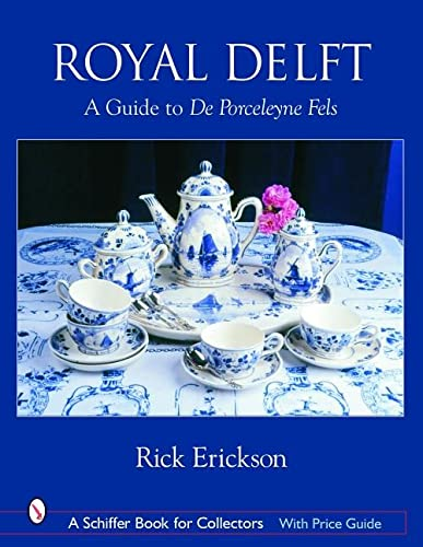 Royal Delft: A Guide to De Porceleyne Fles With Price Guide (Schiffer Book for Collectors)