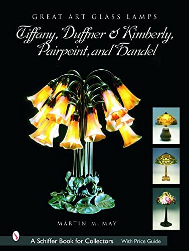 Great Art Glass Lamps: Tiffany, Duffner & Kimberly, Pairpoint, and Handel: Martin May