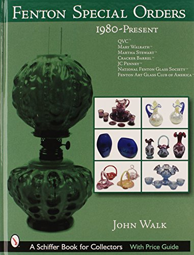 Fenton Special Orders, 1980-Present (Schiffer Book for Collectors): Walk, John
