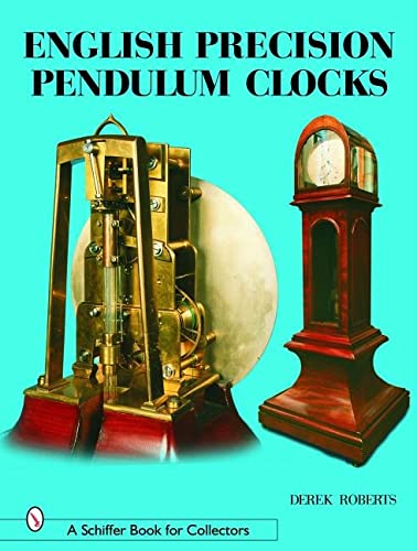 English Precision Pendulum Clocks (Schiffer Book for Collectors) (0764318462) by Derek Roberts