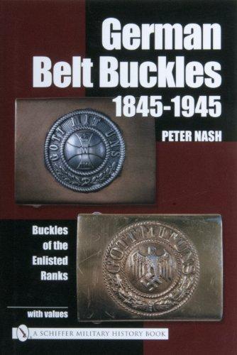 German Belt Buckles 1845-1945: Buckles of the Enlisted Ranks: Nash, Peter