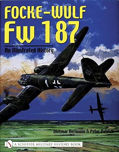 Focke-Wulf Fw 187 - An Illustrated History: Hermann, Dietmar / Petrick, Peter