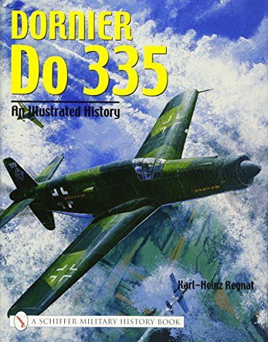 9780764318726: Dornier Do 335: An Illustrated History (Schiffer Military History S)
