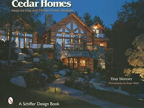 9780764318740: Cedar Homes: Ideas for Log & Timber Frame Designs (Schiffer Design Books)