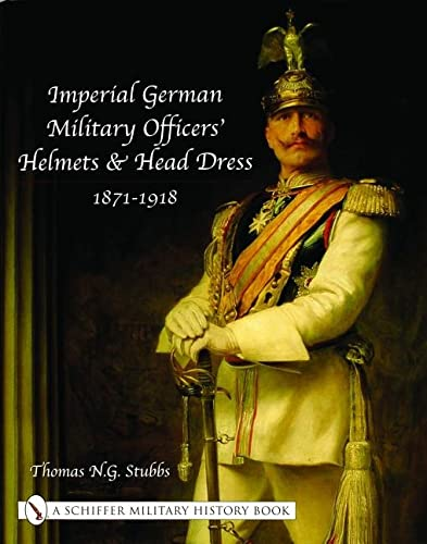 9780764318757: Imperial German Military Officers' Helmets and Headdress: 1871-1918