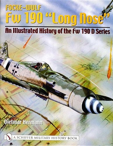 Focke-Wulf FW 190 Long Nose: An Illustrated History of the FW 190 D Series: Harmann, Dietmar, ...