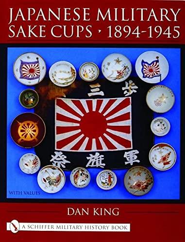 Japanese Military Sake Cups  1894-1945: (Schiffer Military History Book): Dan King