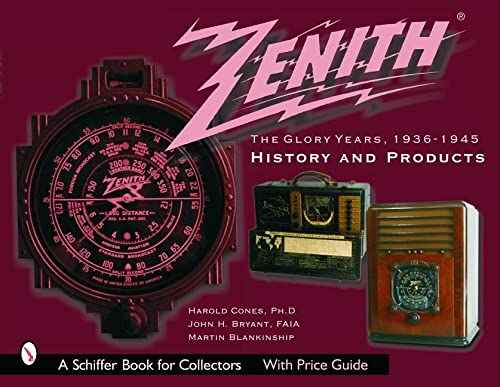 Zenith Radio, The Glory Years, 1936-1945: History and Products (A Schiffer Book for Collectors): ...