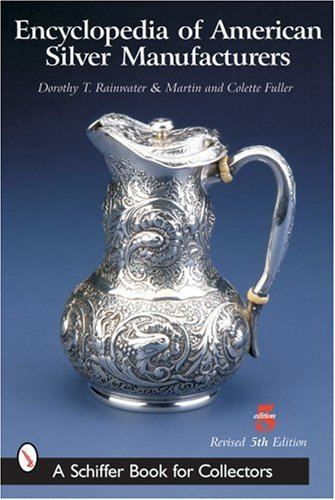 Encyclopedia of American Silver Manufacturers (Rev & Expanded)