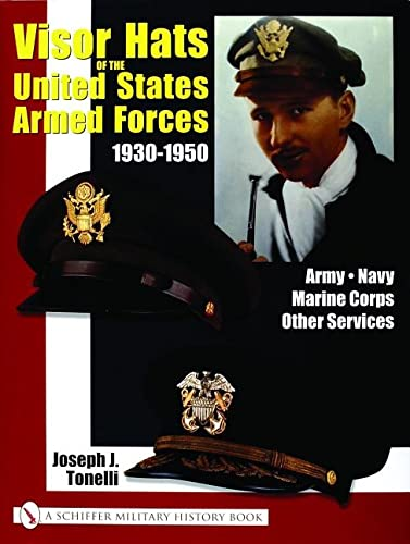 Visor Hats of the United States Army 1930-1950: (Schiffer military history book): Joe Tonelli