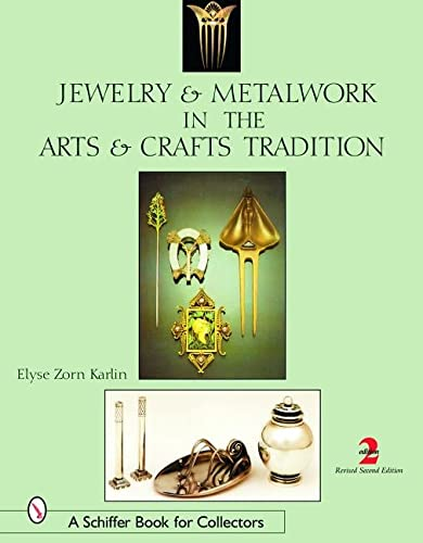 Jewelry & Metalwork in the Arts & Crafts Tradition (Revised): Elyse Z Karlin,