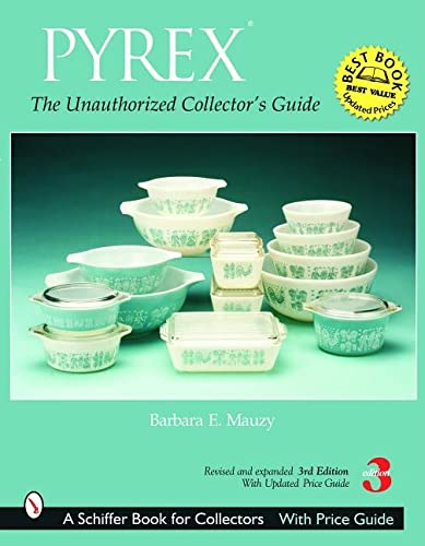 9780764319075: Pyrex: The Unauthorized Collector's Guide (Schiffer Book for Collectors)