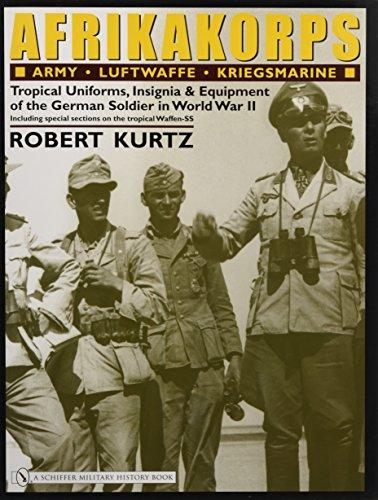9780764319204: Afrikakorps: Army, Luftwaffe, Kriegsmarine, Waffen-SS: Tropical Uniforms, Insignia & Equipment of the German Soldier in World War II