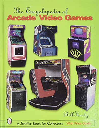 The Encyclopedia of Arcade Video Games (Schiffer Book for Collectors): Bill Kurtz