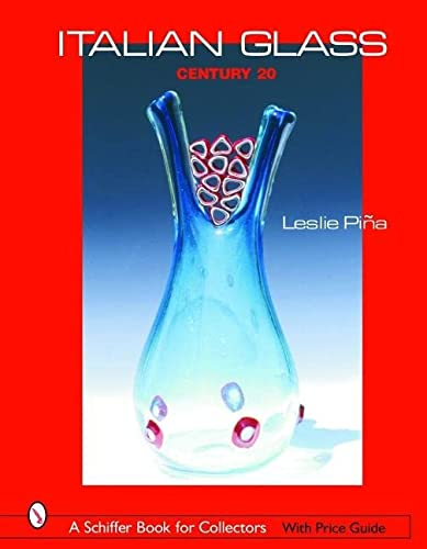 Italian Glass: Century 20 (A Schiffer Book for Collectors): Pina, Leslie