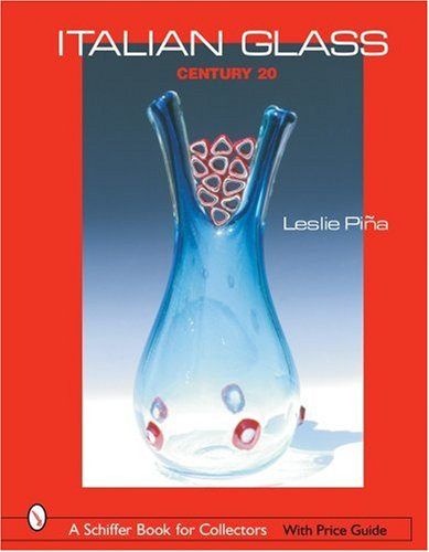 9780764319297: Italian Glass: Century 20 (Schiffer Book for Collectors with Price Guide)