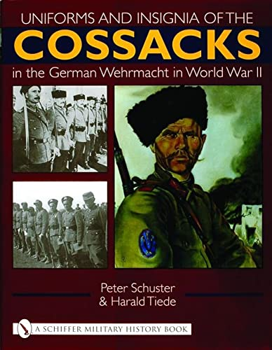 UNIFORMS AND INSIGNIA OF THE COSSACKS IN THE GERMAN WEHRMACHT IN WORLD WAR II: Schuster, Peter / ...