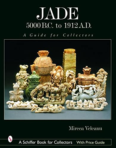 Jade: 5000 B.C. to 1912 A.D., a Guide for Collectors (Schiffer Book for Collectors): Veleanu, ...