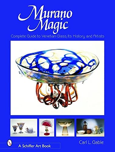 Murano Magic: Complete Guide to Venetian Glass, Its History and Artists