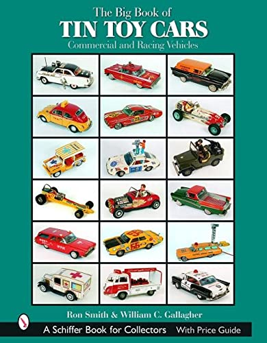 9780764319495: The Big Book of Tin Toy Cars: Commercial and Racing Vehicles (Schiffer Book for Collectors with Price Guide)