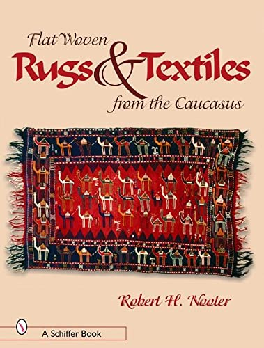 Flat-Woven Rugs Textiles from the Caucasus (Hardback): Robert H Nooter