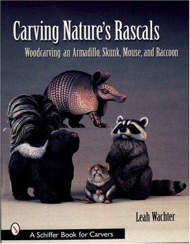 9780764319662: Carving Nature's Rascals: Woodcarving an Armadillo, Skunk, Mouse and Raccoon (Schiffer Book for Carvers)