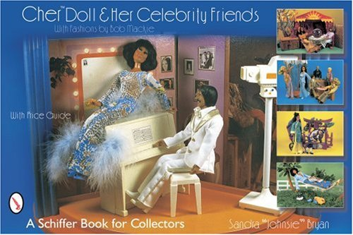 9780764319709: Cher Doll & Her Celebrity Friends: With Fashions by Bob Mackie (Schiffer Book for Collectors)
