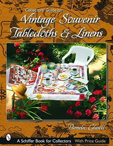 Collectors' Guide to Vintage Souvenir Tablecloths and Linens: A Schiffer Book for Collectors ...