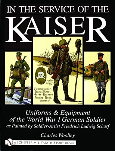 In the Service of the Kaiser: Uniforms & Equipment of the World War I German Soldier as Painted...