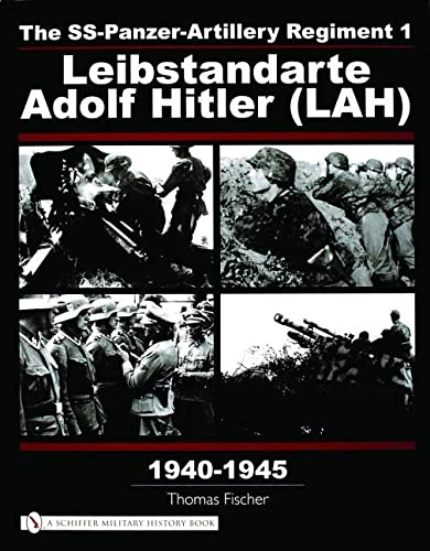 9780764319822: The SS-Panzer-Artillery Regiment 1: Leibstandarte Adolf Hitler (LAH), 1940-1945