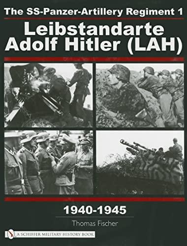 THE SS-PANZER-ARTILLERY REGIMENT 1 - LIEBSTANDARTE ADOLF HITLER (LAH) IN WORLD WAR II: Fischer, ...