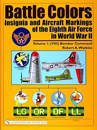 Battle Colors: Insignia and Aircraft Markings of the Eighth Air Force in World War II: Vol.1 (VII...