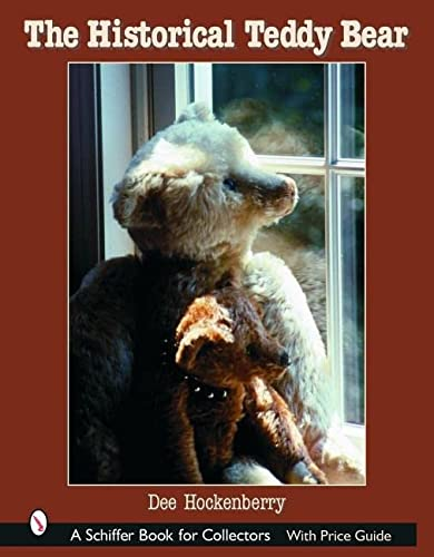 The Historical Teddy Bear (Schiffer Book for Collectors): Dee Hockenberry