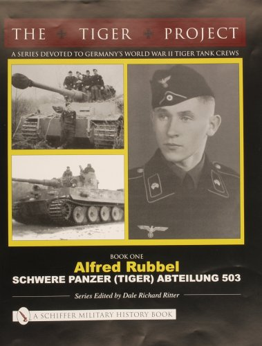 9780764320002: THE TIGER PROJECT: A Series Devoted to Germanys World War II Tiger Tank Crews: Book One - Alfred Rubbel - Schwere Panzer (Tiger) Abteilung 503