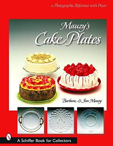Mauzy's Cake Plates: A Photographic Reference With Prices: Mauzy, Barbara, Mauzy, Jim