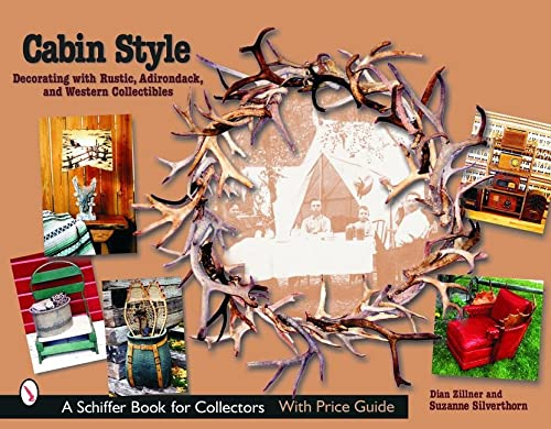 Cabin Style: Decorating With Rustic, Adirondack, and Western Collectibles (Schiffer Book for ...