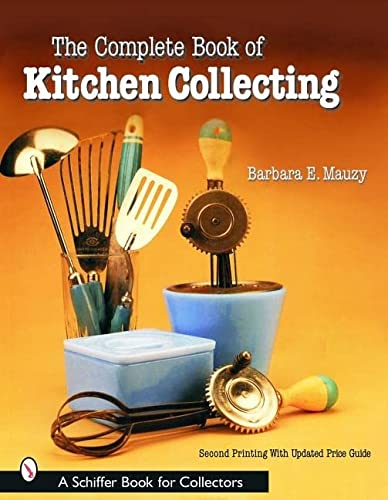 9780764320316: The Complete Book of Kitchen Collecting (Schiffer Book for Collectors)