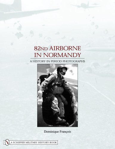 82nd Airborne in Normandy: A History in Period Photos (Hardback): Dominique François