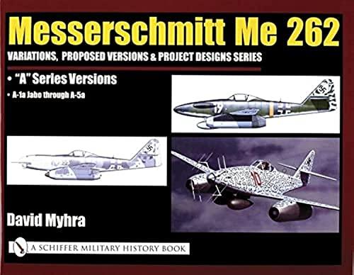 Messerschmitt Me 262: Variations, Proposed Versions &: Myhra, David