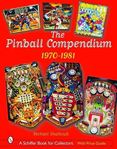 The Pinball Compendium: 1970-1981 (Schiffer Book for Collectors): Shalhoub, Michael