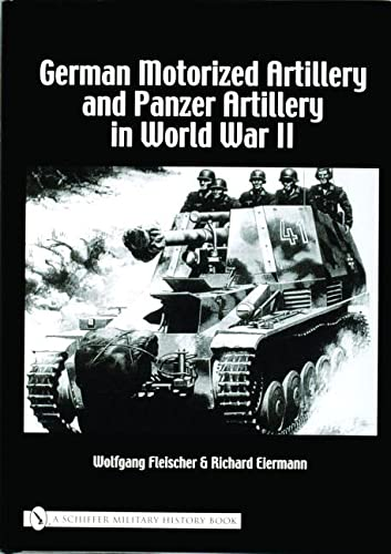 GERMAN MOTORIZED ARTILLERY AND PANZER ARTILLERY IN WORLD WAR II: Wolfgang Fleischer