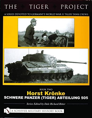 The Tiger Project: Horst Kronke, Schwere Panzer (tiger) Abteilung 505: Ritter, Dale Richard