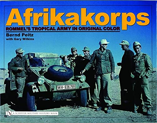 Afrikakorps: Rommel's Tropical Army In Original Color (English and German Edition): Bernd ...